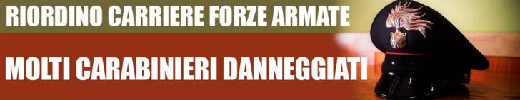RIORDINO CARRIERE FORZE ARMATE, CARABINIERI DANNEGGIATI